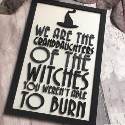 We Are The Granddaughters Of The Witches That You Weren't Able To Burn hand painted wooden plaque