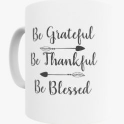 Be Grateful, Be Thankful, Be Blessed