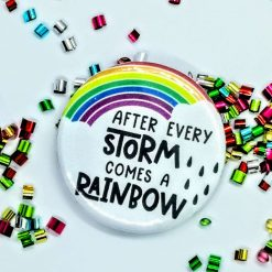 After every storm comes a rainbow badge - available in 2 sizes