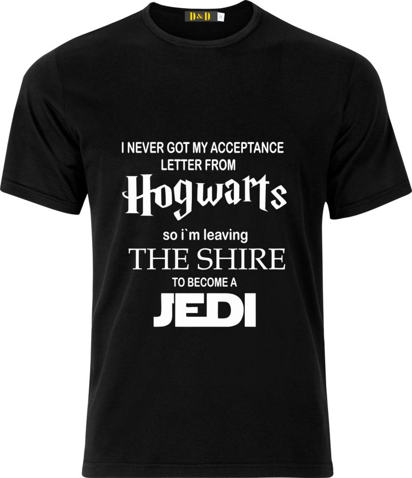 I never got my Acceptance Letter from Hogwarts so im Leaving the Shire to Become a Jedi Funny Humour Christmas Birthday Present Gift 100% cotton t shirt 1