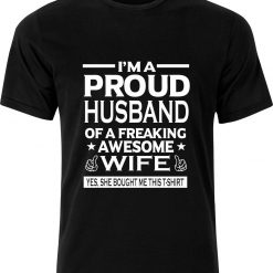 Im a Proud Husband of a Freaking Awesome Wife yes she bought me this t shirt Birthday Christmas Funny Humour Sarcastic cotton Adult t shirt