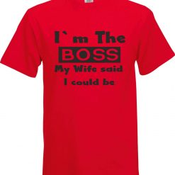 Im the Boss my Wife said I Could be Funny Humour Birthday Christmas Sarcastic cotton Adult t shirt 2