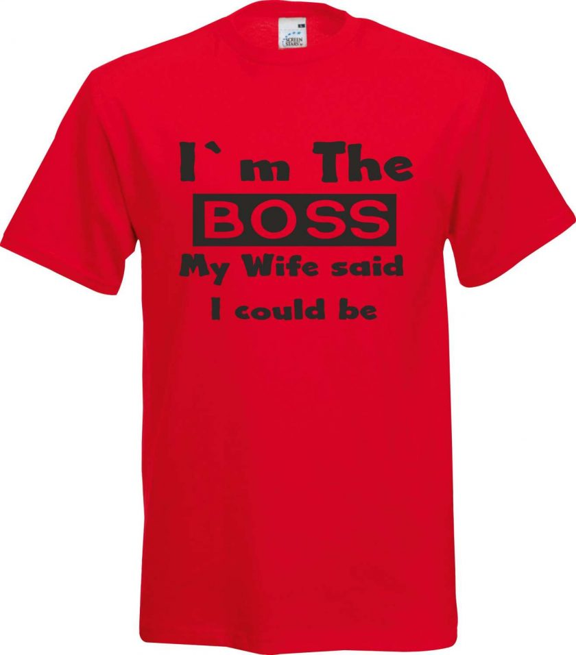 Im the Boss my Wife said I Could be Funny Humour Birthday Christmas Sarcastic cotton Adult t shirt