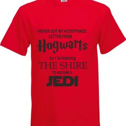 I never got my Acceptance Letter from Hogwarts so im Leaving the Shire to Become a Jedi Funny Humour Christmas Birthday Present Gift 100% cotton t shirt 5