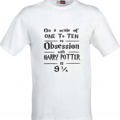 On a Scale of 1 to 10 my Obsession with Harry Potter is 9 and 3/4 Funny Humour Christmas Birthday Present Gift 100% cotton t shirt 4