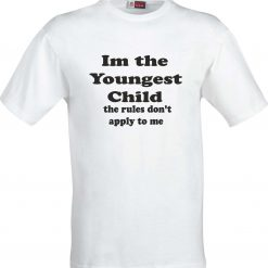 Im the Youngest Child the Rules don't apply to me Funny Humour Christmas Birthday Present Gift 100% cotton t shirt 4