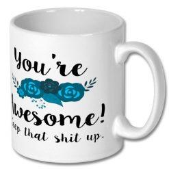 Ceramic Coffee Mug - You're Awesome