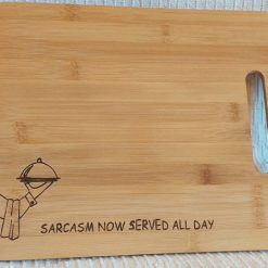 Chopping Board ~ Bread Board: Sarcasm Now Served All Day ~ Hand-Etched