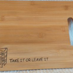 Chopping Board ~ Bread Board: Take It or Leave It ~ Hand-Etched