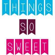 Things So Sweet